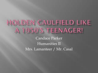 Holden Caulfield like a 1950's Teenager!