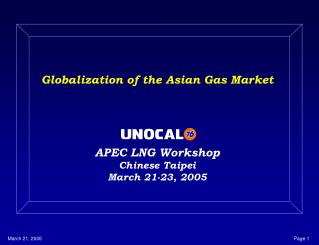 Globalization of the Asian Gas Market APEC LNG Workshop Chinese Taipei March 21-23, 2005