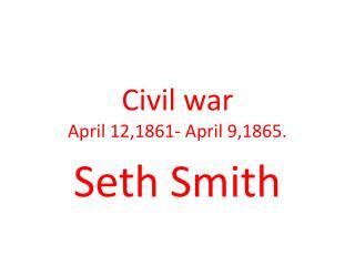 Civil war  April 12,1861- April 9,1865.