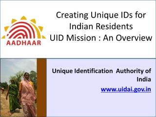 Creating Unique IDs for Indian Residents UID Mission : An Overview