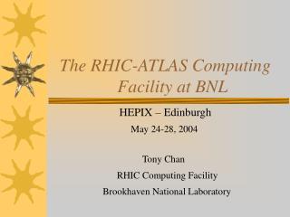 The RHIC-ATLAS Computing                    Facility at BNL