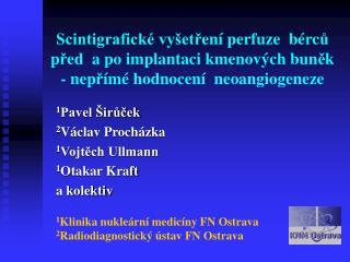 1 Pavel Širůček  2 Václav Procházka 1 Vojtěch Ullmann 1 Otakar Kraft  a kolektiv