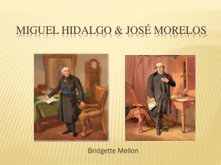 Miguel hidalgo & José Morelos