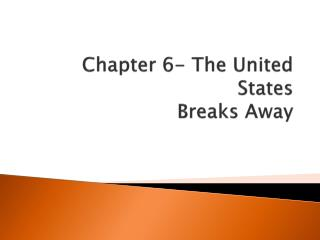 Chapter 6- The United States Breaks Away