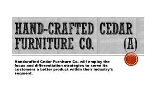 Hand-crafted Cedar Furniture Co.       (A)