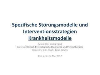 Spezifische Störungsmodelle und Interventionsstrategien Krankheitsmodelle