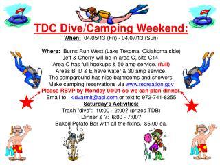 TDC Dive/Camping Weekend: When :   04/05/13  (Fri) - 04/07/13 (Sun)