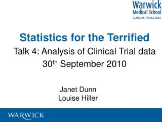 Statistics for the Terrified Talk 4: Analysis of Clinical Trial data 30 th  September 2010