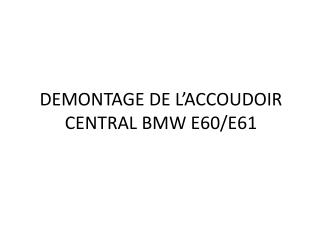 DEMONTAGE DE L'ACCOUDOIR CENTRAL BMW E60/E61