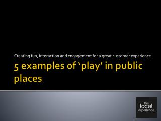 5 examples of 'play' in public places