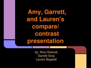 Amy, Garrett, and Lauren's compare/ contrast presentation