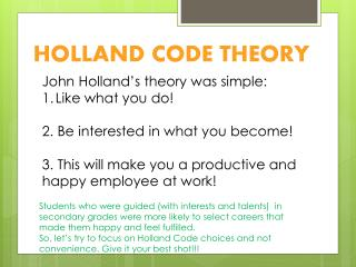 John Holland's theory was simple: Like what you do! 2. Be interested in what you become!