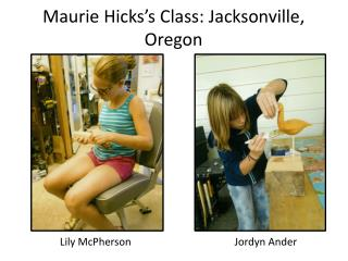 Maurie  Hicks�s Class: Jacksonville, Oregon