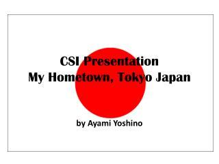 CSI Presentation My Hometown, Tokyo Japan