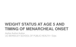 Weight status at age 5 and Timing of  menarcheal  onset