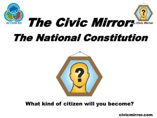 The Civic Mirror: The National Constitution