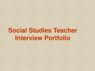 Social Studies Teacher Interview Portfolio