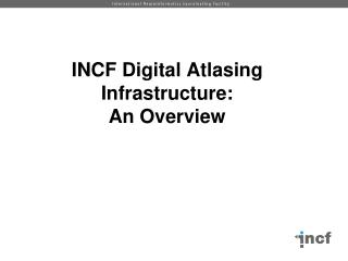 INCF Digital  Atlasing  Infrastructure: An Overview