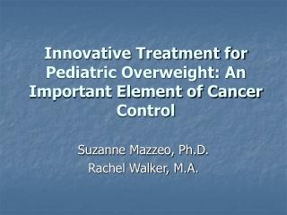 Innovative Treatment for Pediatric Overweight: An Important Element of Cancer Control