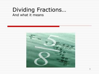 Dividing Fractions  And what it means