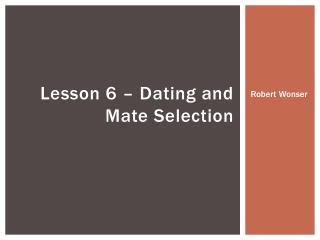 Lesson 6 – Dating and Mate Selection