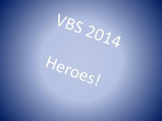 VBS 2014 Heroes!