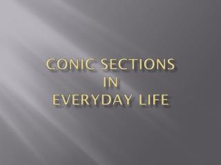 CONIC SECTIONS  IN  EVERYDAY LIFE