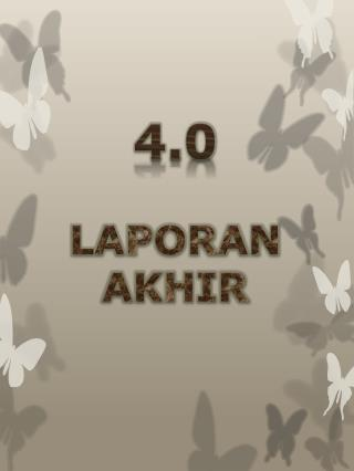 4.0  LAPORAN  AKHIR