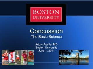 Concussion The Basic Science Arturo Aguilar MD Boston University June 1, 2011
