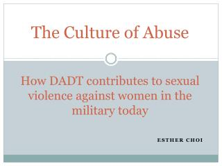 The Culture of Abuse How DADT contributes to sexual violence against women in the military today