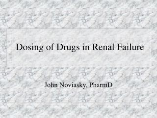 Dosing of Drugs in Renal Failure