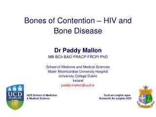 Bones of Contention – HIV and Bone Disease Dr Paddy Mallon MB BCh BAO FRACP FRCPI PhD