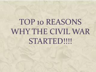 Top 10 Reasons Why The Civil War Started!!!!
