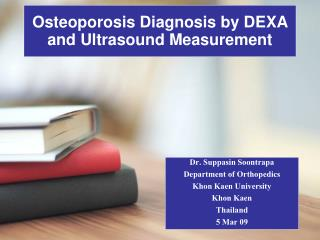 Osteoporosis Diagnosis by DEXA and Ultrasound Measurement