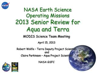 NASA Earth Science Operating Missions  2013 Senior Review for Aqua and Terra