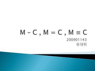 M � C , M = C , M  ?  C