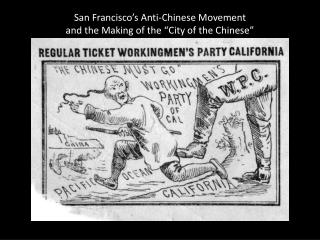 "San Francisco's Anti-Chinese Movement  and the Making of the ""City of the Chinese"""