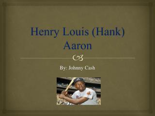 Henry Louis (Hank) Aaron