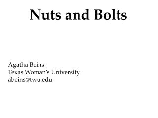 Nuts and Bolts Agatha  Beins Texas Woman�s University abeins@twu