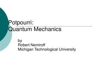 Potpourri: Quantum Mechanics