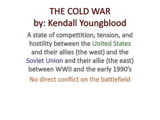 THE COLD WAR by: Kendall Youngblood