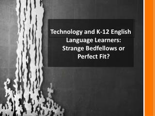Technology and K-12 English Language Learners: Strange Bedfellows or Perfect Fit ?