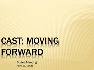 CAST: Moving forward