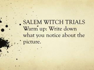 SALEM WITCH TRIALS Warm up: Write down what you notice about the picture.