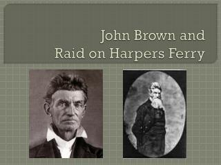 John Brown and  Raid on Harpers Ferry