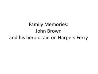 Family Memories: John Brown and his heroic raid on Harpers Ferry