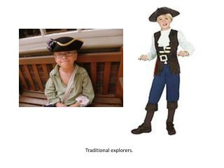 Traditional explorers.