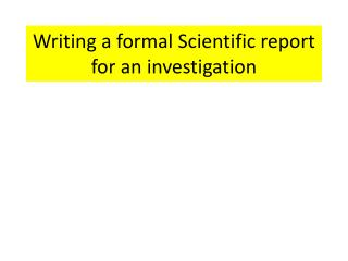 Writing a formal Scientific report for an investigation