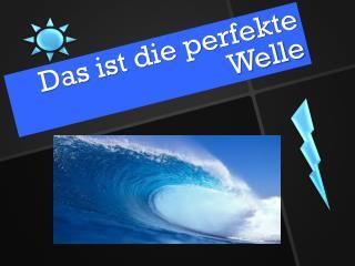 Das ist die perfekte Welle