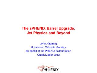 The sPHENIX Barrel Upgrade:  Jet Physics and Beyond
